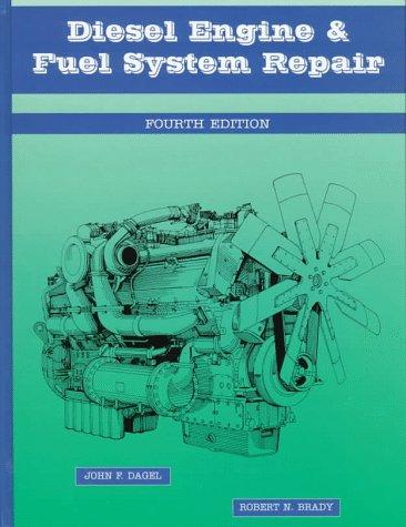 Diesel Engine and Fuel System Repair: John F. Dagel; Robert N. Brady