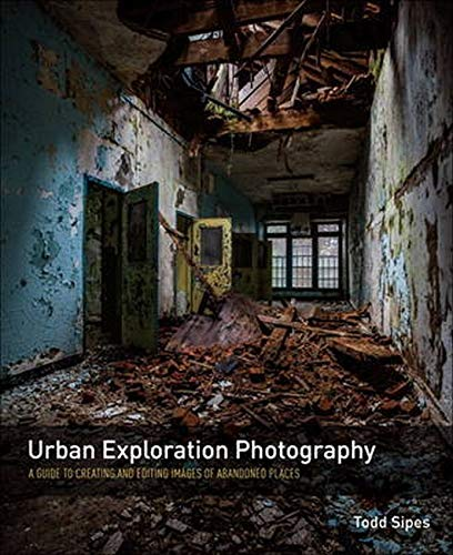 9780134007922: Urban Exploration Photography: A Guide to Creating and Editing Images of Abandoned Places