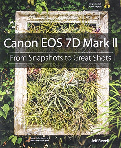 9780134009452: Canon EOS 7D Mark II: From Snapshots to Great Shots