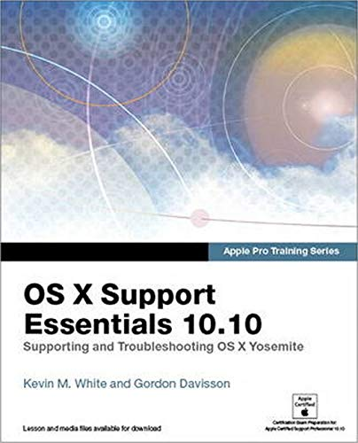 9780134014715: Apple Pro Training Series: OS X Support Essentials 10.10: Supporting and Troubleshooting OS X Yosemite