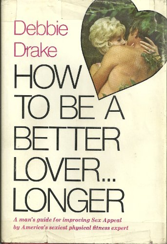 How to be a better lover .: Debbie Drake