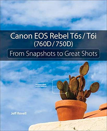 9780134023366: Canon EOS Rebel T6s / T6i (760D / 750D): From Snapshots to Great Shots