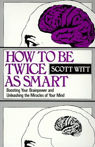 9780134023397: How to Be Twice as Smart: Boosting Your Brainpower and Unleashing the Miracles of Your Mind