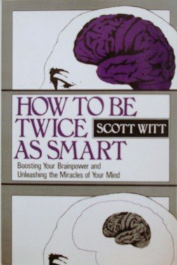 9780134023472: How to Be Twice As Smart: Boosting Your Brainpower and Unleashing the Miracles of Your Mind