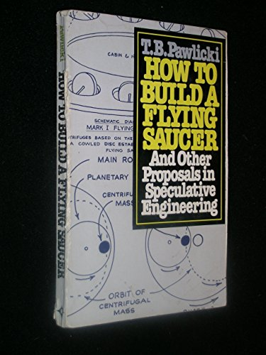 9780134024615: How to Build a Flying Saucer: And Other Proposals in Speculative Engineerings