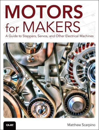 9780134032832: Motors for Makers: A Guide to Steppers, Servos, and Other Electrical Machines