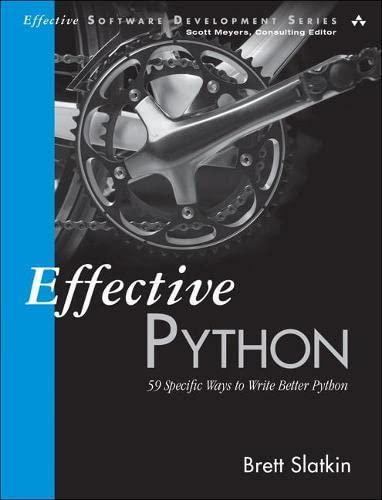 9780134034287: Effective Python: 59 Specific Ways to Write Better Python (Effective Software Development Series)