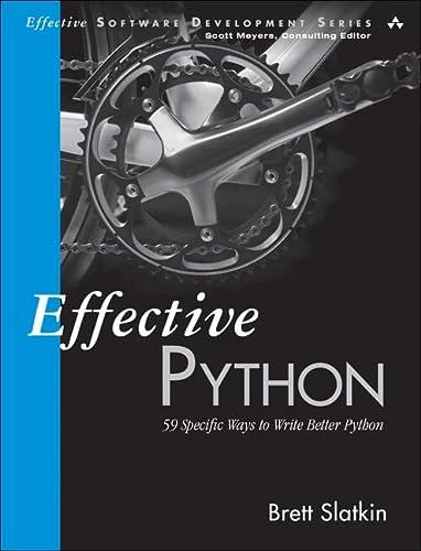 9780134034287: Effective Python: 59 Specific Ways to Write Better Python