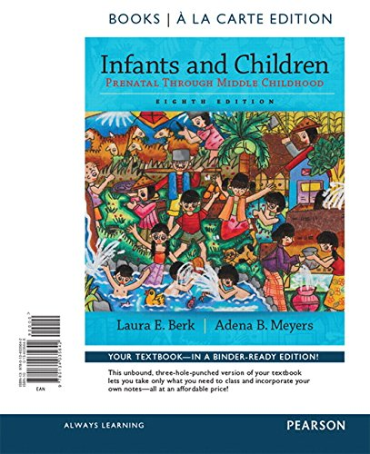 Infants and Children: Prenatal Through Middle Childhood,: Berk, Laura E.,