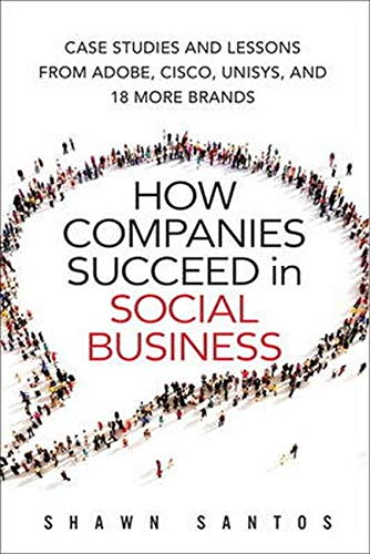 9780134036489: How Companies Succeed in Social Business: Case Studies and Lessons from Adobe, Cisco, Unisys, and 18 More Brands