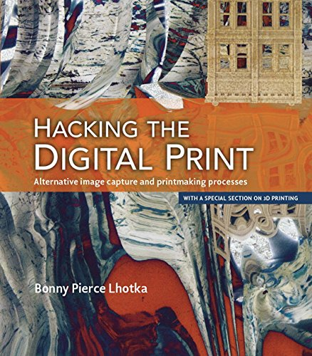 9780134036496: Hacking the Digital Print: Alternative image capture and printmaking processes with a special section on 3D printing (Voices That Matter)