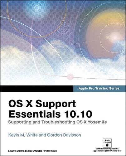 9780134037684: Apple Pro Training Series: OS X Support Essentials 10.10: Supporting and Troubleshooting OS X Yosemite, Print + Digital Bundle, 1/e