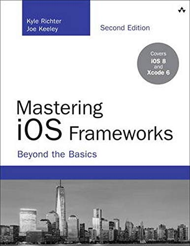 9780134052496: Mastering iOS Frameworks: Beyond the Basics (Developer's Library)