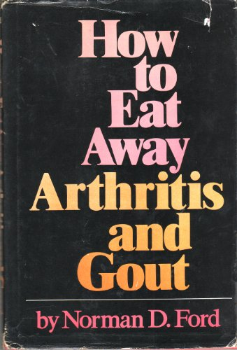 9780134056470: How to Eat Away Arthritis and Gout