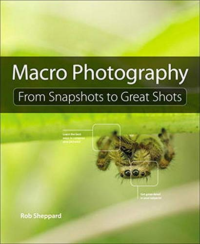 9780134057415: Macro Photography: From Snapshots to Great Shots