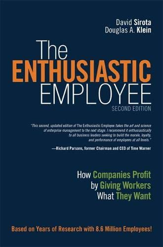 9780134057590: The Enthusiastic Employee: How Companies Profit by Giving Workers What They Want