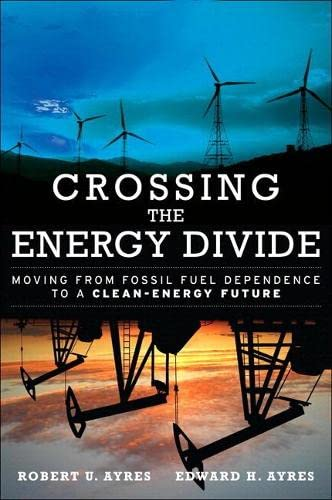 9780134057767: Crossing the Energy Divide: Moving from Fossil Fuel Dependence to a Clean-Energy Future (paperback)