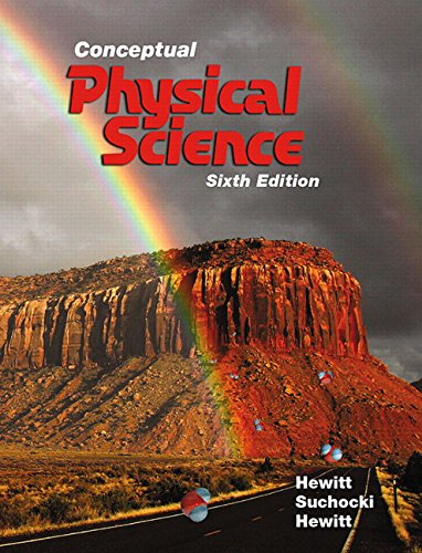 Conceptual Physical Science (6th Edition): John A. Suchocki; Leslie A. Hewitt; Paul G. Hewitt
