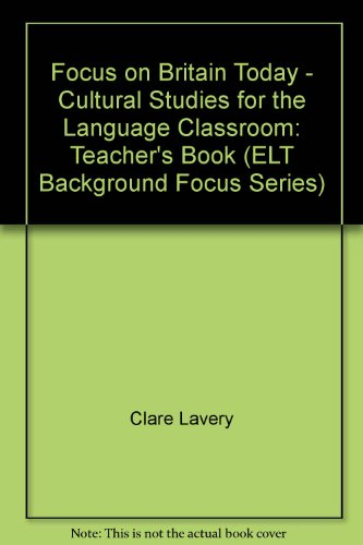 9780134066875: Focus on Britain Today - Cultural Studies for the Language Classroom: Teacher's Book (ELT Background Focus Series)