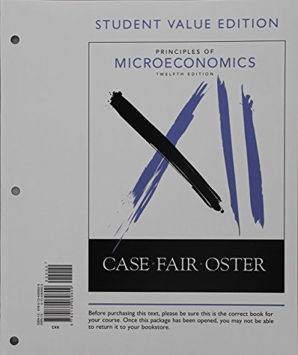 Principles of Microeconomics, Student Value Edition (12th Edition): Karl E. Case; Ray C. Fair; ...