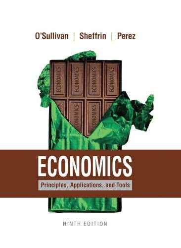 Economics: Principles, Applications, and Tools: Arthur O'Sullivan; Stephen Perez; Steven Sheffrin