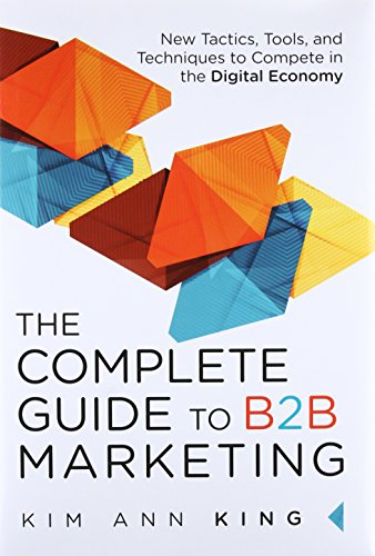 9780134084527: Complete Guide to B2B Marketing: New Tactics, Tools, and Techniques to Compete in the Digital Economy