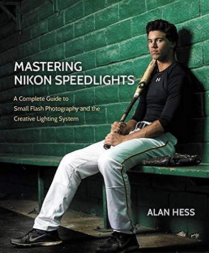 9780134085913: Mastering Nikon Speedlights: A Complete Guide to Small Flash Photography and the Creative Lighting System