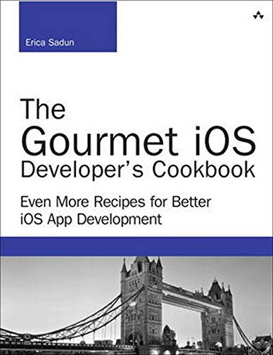 9780134086224: The Gourmet iOS Developer's Cookbook: Even More Recipes for Better iOS App Development (Developer's Library)