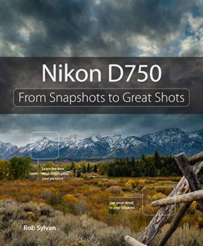 9780134094366: Nikon D750: From Snapshots to Great Shots