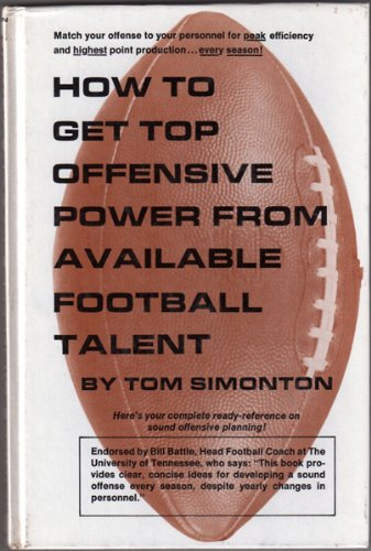 How to Get Top Offensive Power from Available Football Talent: Simonton, Tom