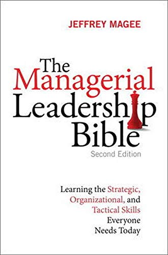 9780134097541: The Managerial Leadership Bible: Learning the Strategic, Organizational, and Tactical Skills Everyone Needs Today