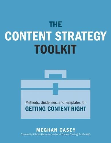 9780134105109: Content Strategy Toolkit, The:Methods, Guidelines, and Templates for Getting Content Right (Voices That Matter)
