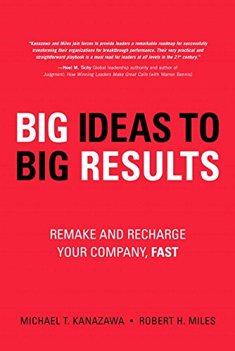 9780134105970: BIG Ideas to BIG Results: Remake and Recharge Your Company, Fast (paperback)