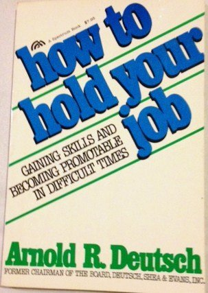 9780134106137: How to hold your job: Gaining skills and becoming promotable in difficult times