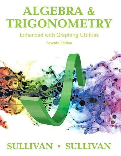 Algebra and Trigonometry Enhanced with Graphing Utilities (7th Edition): Michael Sullivan; Michael ...