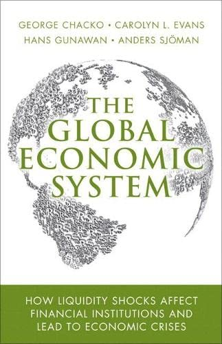 9780134119717: The Global Economic System: How Liquidity Shocks Affect Financial Institutions and Lead to Economic Crises