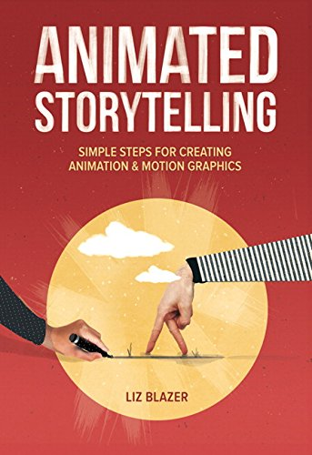 9780134133652: Animated Storytelling: Simple Steps For Creating Animation and Motion Graphics
