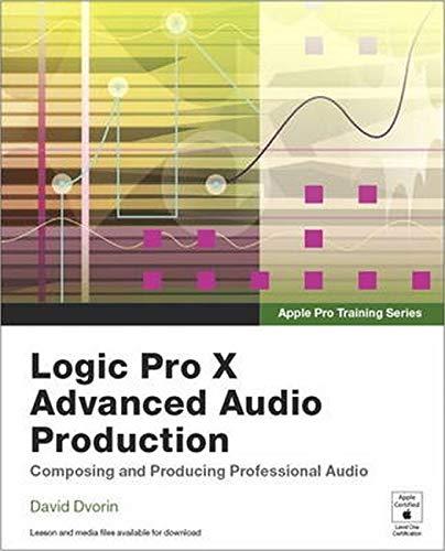 9780134135816: Apple Pro Training Series: Logic Pro X Advanced Audio Production: Composing and Producing Professional Audio