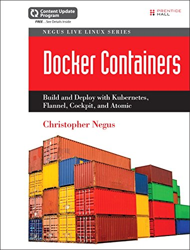 9780134136561: Docker Containers (includes Content Update Program): Build and Deploy with Kubernetes, Flannel, Cockpit, and Atomic (Negus Live Linux)