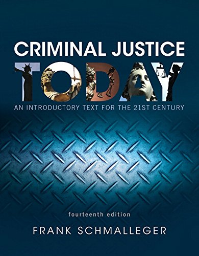 Criminal Justice Today: An Introductory Text for the 21st Century (14th Edition): Frank Schmalleger
