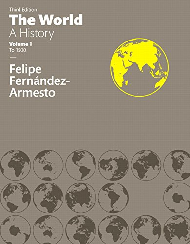 The World: A History, Volume One (3rd: Fernandez-Armesto, Felipe
