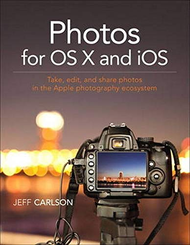 9780134171951: Photos for OS X and iOS: Take, edit, and share photos in the Apple photography ecosystem