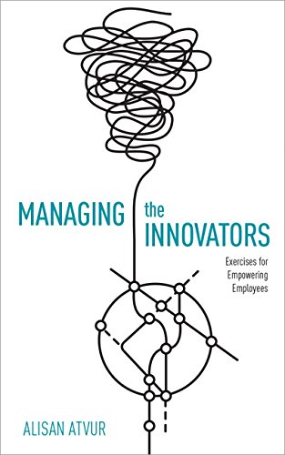 9780134176215: Managing the Innovators: Exercises for Empowering Employees