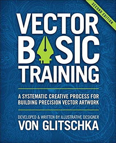 9780134176734: Vector Basic Training: A Systematic Creative Process for Building Precision Vector Artwork (2nd Edition)