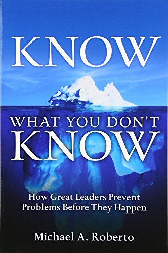Know What You Don't Know: How Great Leaders Prevent Problems Before They Happen (paperback): ...