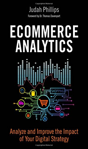 9780134177281: Ecommerce Analytics: Analyze and Improve the Impact of Your Digital Strategy (FT Press Analytics)