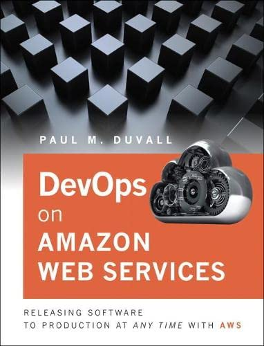 9780134180601: DevOps in Amazon Web Services: Releasing Software to Production at Any Time with AWS