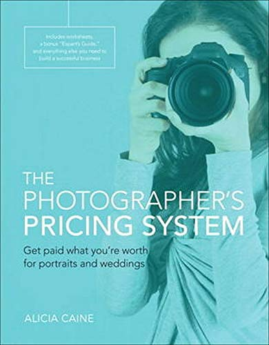 9780134181677: The Photographer's Pricing System: Get paid what you're worth for portraits and weddings