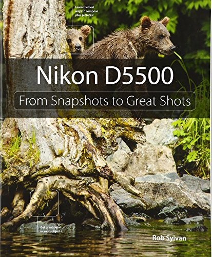 9780134185477: Nikon D5500: From Snapshots to Great Shots