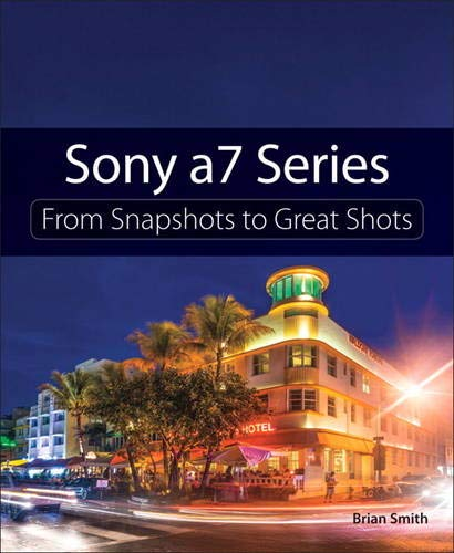 9780134185484: Sony a7 Series (From Snapshots to Great Shots)